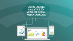 Using Google Analytics to Measure Social Media Outcome
