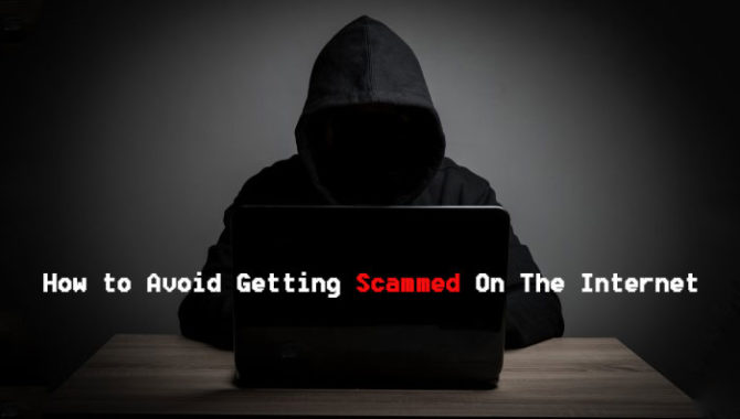 How to Avoid Getting Scammed on The Internet