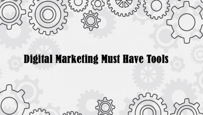 Digital Marketing Must Have Tools